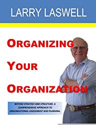 Organizing Your Organization: A Tool and Workbook For Organizational Assessment and Change