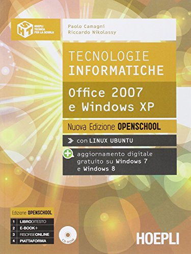 Tecnologie informatiche. Office 2007 e Windows XP. Ediz. openschool. Per le Scuole superiori. Con e-book. Con espansione online
