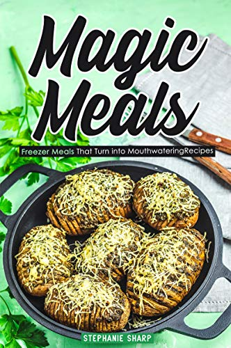 Magic Meals: Freezer Meals That Turn into Mouthwatering Recipes (English Edition)