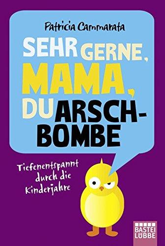 Preisvergleich Produktbild Sehr gerne, Mama, du Arschbombe: Tiefenentspannt durch die Kinderjahre (Allgemeine Reihe. Bastei Lübbe Taschenbücher)
