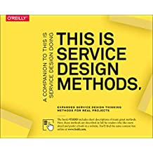 This Is Service Design Methods: A Companion to This Is Service Design Doing, Expanded Service Design Thinking Methods for Real Projects