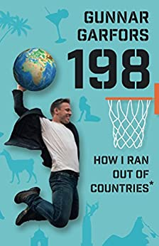 198: How I ran Out of Countries - By Visiting Random People on Incredible Travels to Every Country in the Whole Wide World by [Garfors, Gunnar]