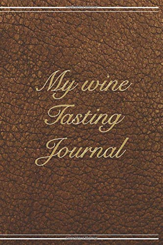 My Wine Tasting Journal: Develop your palate and log wine tasting notes | 6 x 9 in 100 pages | Ideal for beginners and aficionados