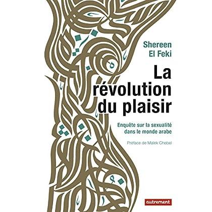 La révolution du plaisir: Enquête sur la sexualité dans le monde arabe (ESSAIS-DOCUMENT)