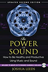 The Power of Sound: How to Be Healthy and Productive Using Music and Sound by Joshua Leeds (2010-08-30)