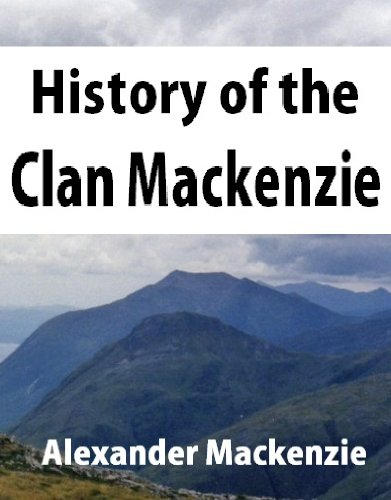 History of the clan Mackenzie. With genealogies of the principal families of the name (English Edition)