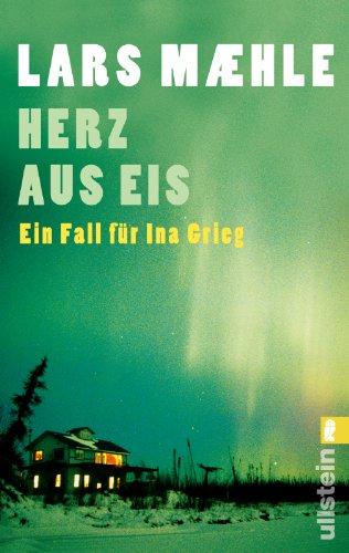 Preisvergleich Produktbild Herz aus Eis: Ein Fall für Ina Grieg (Ein Ina-Grieg-Krimi, Band 1)