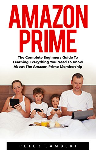 amazon-prime-the-complete-beginners-guide-to-learning-everything-you-need-to-know-about-the-amazon-p