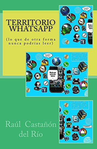 Territorio WhatsApp: (lo que de otra forma nunca podrías leer) por Raúl Castañón del Río