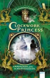 Chroniken der Schattenjäger (3). Clockwork Princess