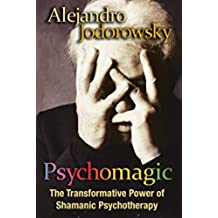 Psychomagic: The Transformative Power of Shamanic Psychotherapy (English Edition)