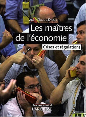 Les maîtres de l'économie : Crises et régulations