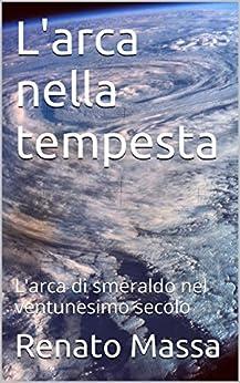 L'arca nella tempesta: L'arca di smeraldo nel ventunesimo secolo (Saggi Vol. 13) di [Massa, Renato]