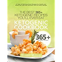 Ketogenic Cookbook: The Best 365+ Ketogenic Recipes You'll Ever Eat; A Year of Delicious Keto Recipes for Health and Rapid Fat Loss with Nutrition Info for Every Recipe