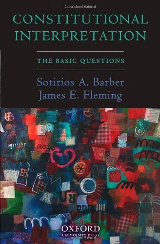 Constitutional Interpretation: The Basic Questions by Sotirios A. Barber (2007-06-27)