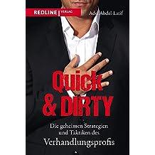 Quick & Dirty: Die geheimen Strategien und Taktiken des Verhandlungsprofis