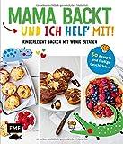 Mama backt, und ich helf' mit! Kinderleicht backen mit wenig Zutaten: 50 Rezepte und lustige Geschichten