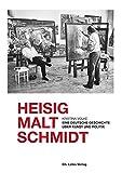 Heisig malt Schmidt: Eine deutsche Geschichte über Kunst und Politik