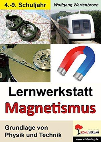 Lernwerkstatt Magnetismus: Grundlage von Physik und Technik