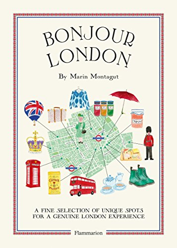 Bonjour London: A Fine Selection of Unique Spots For a Genuine London Experience (Bonjour City Guides) por Marin Montagut