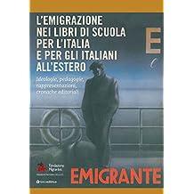 L'emigrazione nei libri di scuola per l'Italia e per gli italiani all'estero. Ideologie, pedagogie, rappresentazioni, cronache editoriali. Rapporto italiani nel mondo 2018