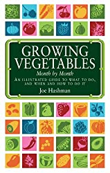 Growing Vegetables Month by Month: An Illustrated Guide on What to Do, and When and How to Do it