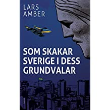 Som skakar Sverige i dess grundvalar: Politisk thriller (Swedish Edition)