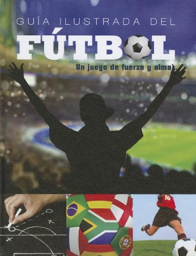 Guia Ilustrada del Futbol: Un Juego de Fuerza y Alma (Superestrellas del futbol / Superstars of Soccer) por Paco Elzaurdia