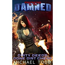 Dirty Deeds Done Dirt Cheap: A Supernatural Action Adventure Opera (Protected By The Damned Book 7)