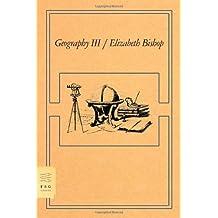 Geography III: Poems (FSG Classics) by Elizabeth Bishop (2008-03-18)