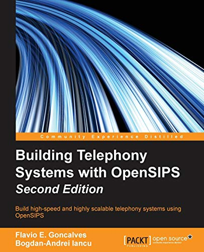 Building Telephony Systems with OpenSIPS - Second Edition por Flavio E. Goncalves