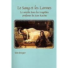 Le Sang Et Les Larmes: Le Suicide Dans Les Tragedies Profanes de Jean Racine (Faux Titre)