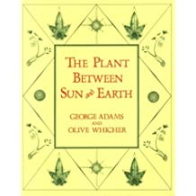 The Plant between Sun and Earth, and the Science of Physical and Ethereal Spaces by George Adams (1982-11-12)