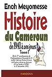 Histoire du Cameroun, de 1940 à nos jours - Tome 1: De la première proclamation de l'indépendance le 15 juillet 1940 par Robert Coron au discours d'Um Nyobè à l'ONU le 17 décembre 1952