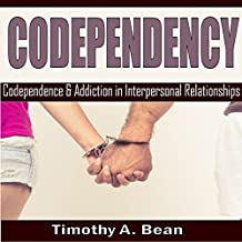 Codependency: Codependency and Addiction in Interpersonal Relationships