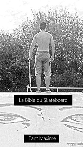La bible du skateboard: Apprendre le skate, son histoire, progresser et innover. por Maxime Tant