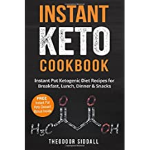 Instant Keto Cookbook: 40 Instant Pot Ketogenic Diet Recipes for Breakfast, Lunch, Dinner & Snacks