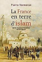 La France en terre d'islam de Pierre Vermeren