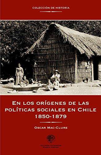 En los orígenes de las políticas sociales en Chile: (1850-1879) por Oscar Mac-Clure