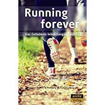 Running forever: Das Geheimnis lebenslangen Laufens