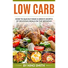 Low Carb: How to Quickly Make a Week's Worth of Delicious Meals on the Weekend (English Edition)
