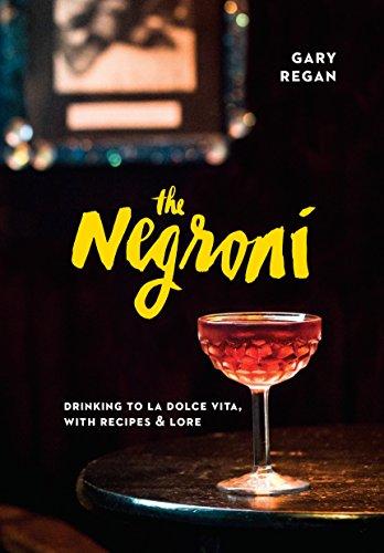 Preisvergleich Produktbild The Negroni: Drinking to La Dolce Vita,  with Recipes & Lore
