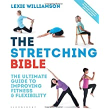 The Stretching Bible: The Ultimate Guide to Improving Fitness & Flexibility