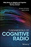Fundamentals of Cognitive Radio (Adaptive and Cognitive Dynamic Systems: Signal Processing, Learning, Communications and Control)
