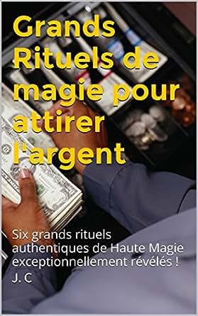grands rituels de magie pour attirer l 39 argent six grands rituels authentiques de haute magie. Black Bedroom Furniture Sets. Home Design Ideas