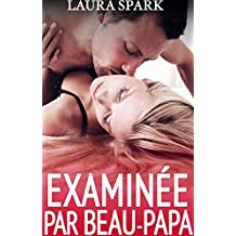 Examinée par Beau-Papa (Nouvelle érotique, Soumission, Sexy Docteur, Tabou)