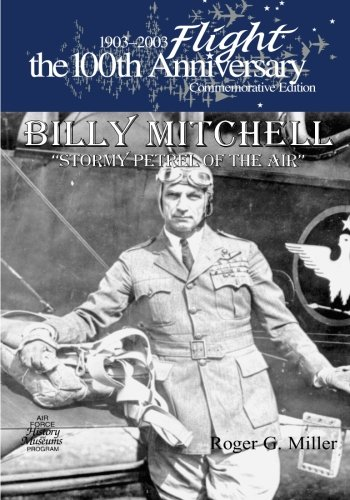 Billy Mitchell:Stormy Petrel of The Air (1903-2003 Flight: The 100th Anniversary Commemorative Edition) -