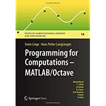 Programming for Computations  - MATLAB/Octave: A Gentle Introduction to Numerical Simulations with MATLAB/Octave (Texts in Computational Science and Engineering Book 14) (English Edition)