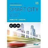 Smart City: Die Zukunft der Stadt Mobilität + Logistik (Beuth Innovation)