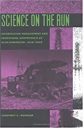 Science on the Run: Information Management and Industrial Geophysics at Schlumberger 1920-1940 (Inside Technology Series)